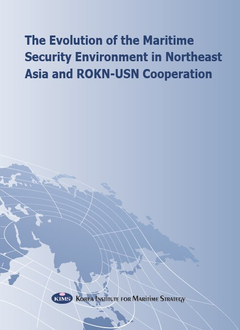 The Evolution of the Maritime Security Environment in Northeast Asia and ROKN-USN Cooperation